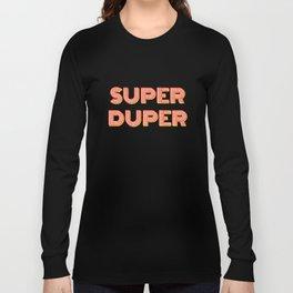 Super-Duper Long Sleeve T-shirt
