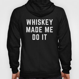 Whiskey Made Me Do It Funny Quote Hoody