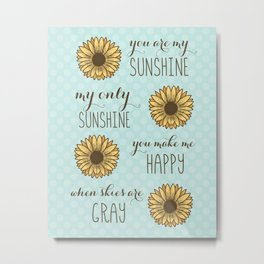 You are my sunshine sunflower art print Metal Print