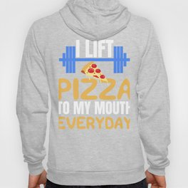 I Lift Pizza To My Mouth Everyday Hoody