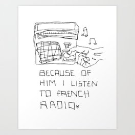 French Radio (Because of Him I Listen to French Radio) Art Print