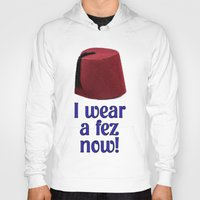 fez Hoodies featuring Doctor Who Fez Quote - I Wear A Fez Now! by Particularly Peculiar