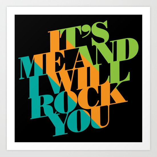 It's Me and I will Rock You!  Art Print