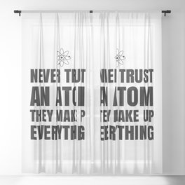 NEVER TRUST AN ATOM THEY MAKE UP EVERYTHING Sheer Curtain