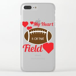 "Fan of football? Tell the world! Wear this tee anytime you want!""My Heart Is On That Football Field"" Clear iPhone Case"