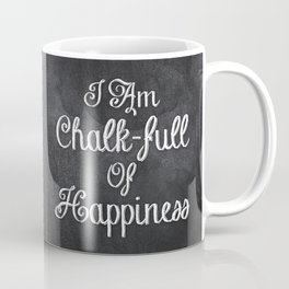 I Am Chalk-full Of Happiness Coffee Mug