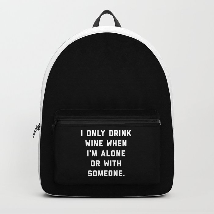 Drink Wine Alone Funny Quote Backpack