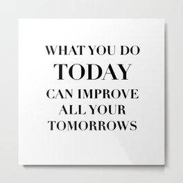 What you do today can improve all your tomorrows Metal Print