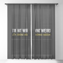 I'm Not Weird, I'm Limited Edition, Quote Sheer Curtain