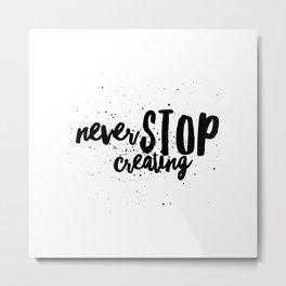 Never Stop Creating Metal Print
