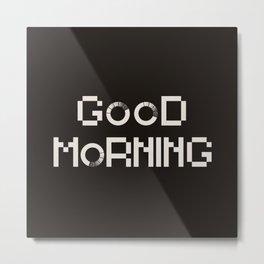 GOOD MORN/NG Metal Print