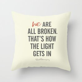 Ernest Hemingway quote, we are all broken, motivation, inspiration, character, difficulties, over Throw Pillow