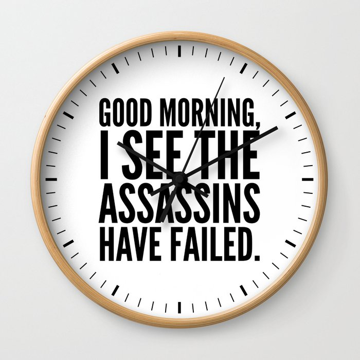 Good morning, I see the assassins have failed. Wall Clock