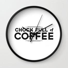 Chock Full of Coffee - black Wall Clock