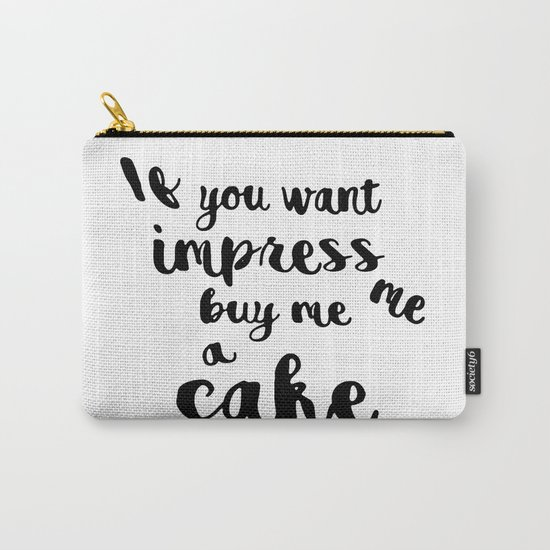 If you want impress me buy me a cake Carry-All Pouch