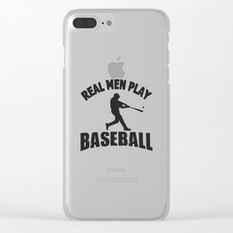 Real Men Play Baseball Clear iPhone Case