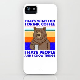 That's What I Do I Drink Coffee I Hate People And I Know iPhone Case