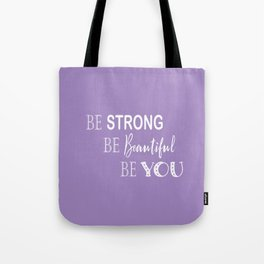 Be Strong, Be Beautiful, Be You - Purple and White Tote Bag