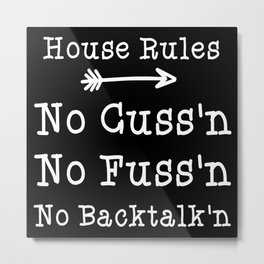 No Cussing No Fussing No Back Talking Funny House Rules Metal Print