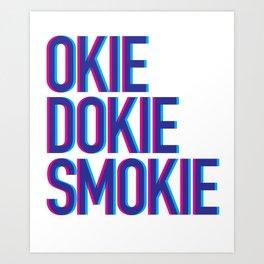 Okie Dokie Smokie Design Art Print