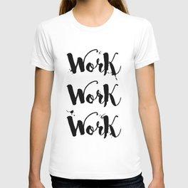 Work Work Work Motivational Quote T-shirt