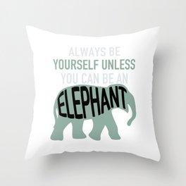 Alwaysbeyourselfunlessyoucanbeanelephant (2) Throw Pillow