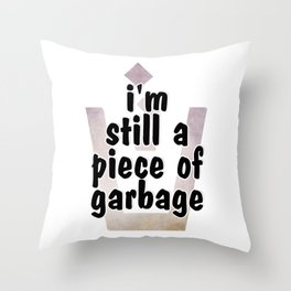 i'm still a piece of garbage Throw Pillow