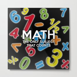 Math. The only subject that counts Metal Print