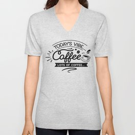 Todays vibe coffee - Funny hand drawn quotes illustration. Funny humor. Life sayings. Sarcastic funny quotes. Unisex V-Neck