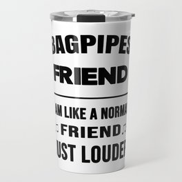 Bagpipes Friend Like A Normal Friend Just Louder Travel Mug