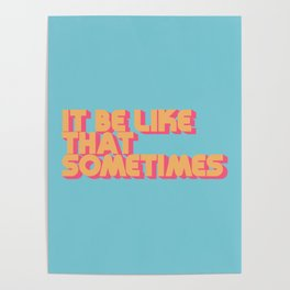 """It be like that sometimes"" Retro Blue Poster"