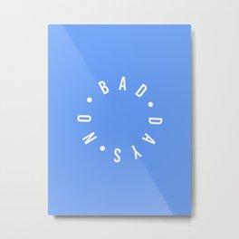 no bad days Metal Print