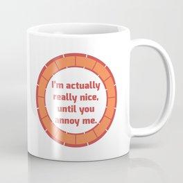Nice Until You Annoy Coffee Mug