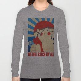 """WE WILL CATCH EM' ALL"" Propaganda Long Sleeve T-shirt"