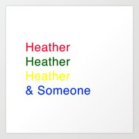 heathers Art Prints featuring Heather, Heather, Heather, and Someone by Hawkingjay