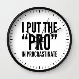 I PUT THE PRO IN PROCRASTINATE Wall Clock