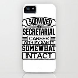 Secretary Gift I Survived My Secretarial Career with my Sanity Somewhat Intact Secretary 2 iPhone Case