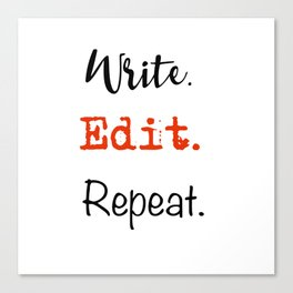 Write. Edit. Repeat. Canvas Print