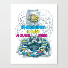 Philosophy is not a junk food Canvas Print
