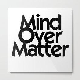 Mind Over Matter Metal Print
