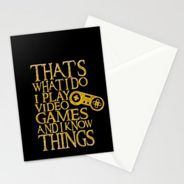 That's What I Do I Play Video Games And I Know Things design Stationery Cards