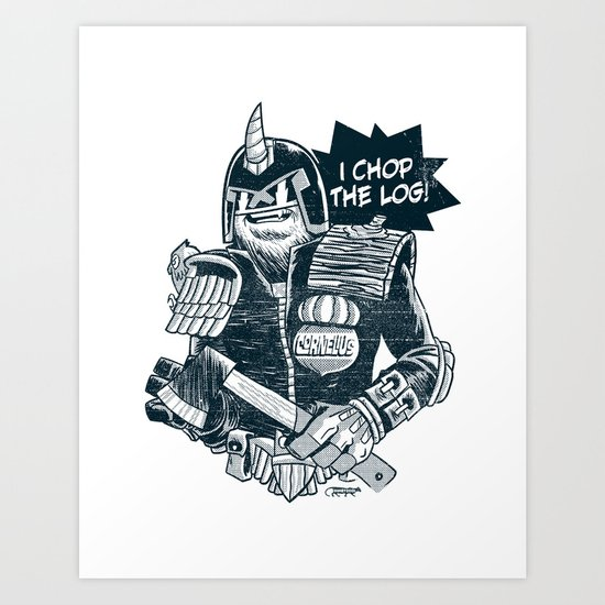 I Chop the LOG! Art Print