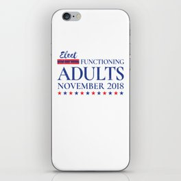 Elect Functioning Adults 2018 - Funny Election Gear iPhone Skin