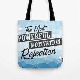 The Most Powerful motivation is rejection Inspirational Typographic Quote Tote Bag