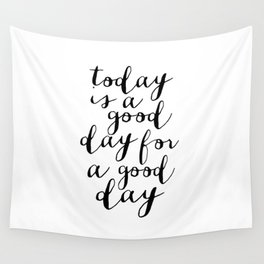 Printable Art,Today Is A Good Day For A Good Day, Motivational Quote,Office Decor,Happy,Inspired Wall Tapestry