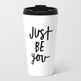 Just Be You black and white contemporary minimalism typography design home wall decor bedroom Travel Mug