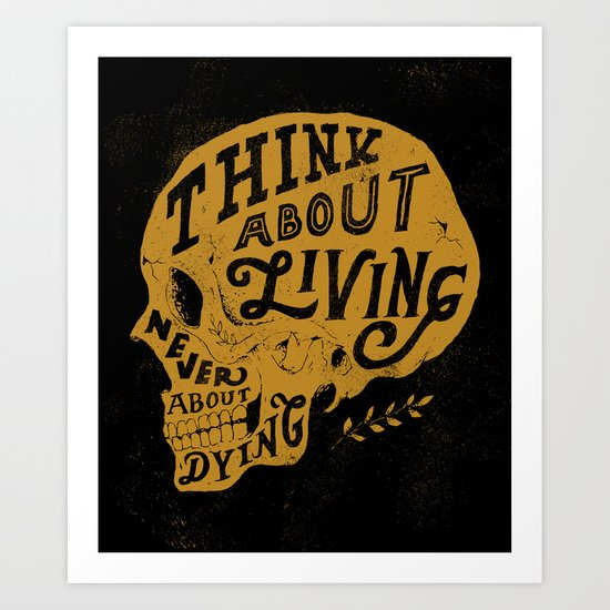 Think About Living Art Print