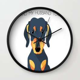 I Love My Dachshund Anh My Husband Too Wall Clock