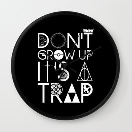 Don't grow up, It's a trap Wall Clock