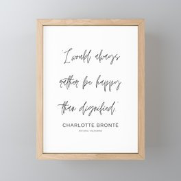 1   | Charlotte Bronte Quotes | 210226 |I would always rather be happy than dignified. Framed Mini Art Print